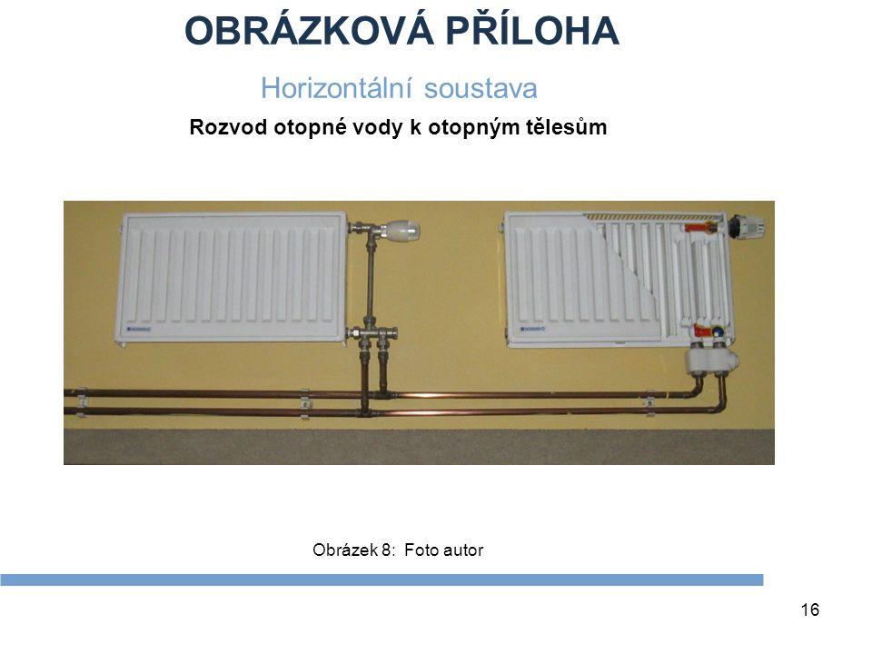 OBRÁZKOVÁ PŘÍLOHA 16 Obrázek 8: Foto autor Horizontální soustava Rozvod otopné vody k otopným tělesům