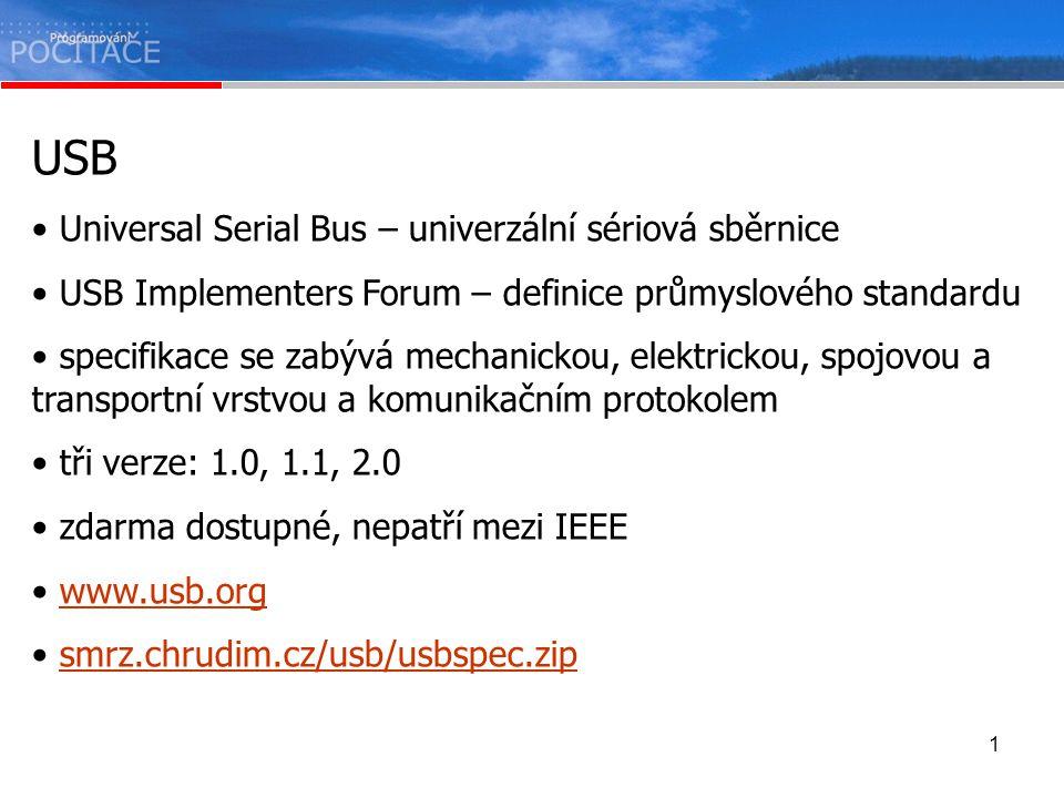 1 USB Universal Serial Bus – univerzální sériová sběrnice USB Implementers Forum – definice průmyslového standardu specifikace se zabývá mechanickou,