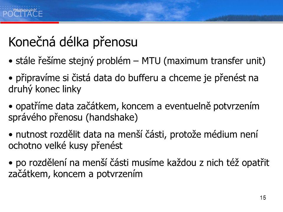 15 Konečná délka přenosu stále řešíme stejný problém – MTU (maximum transfer unit) připravíme si čistá data do bufferu a chceme je přenést na druhý ko