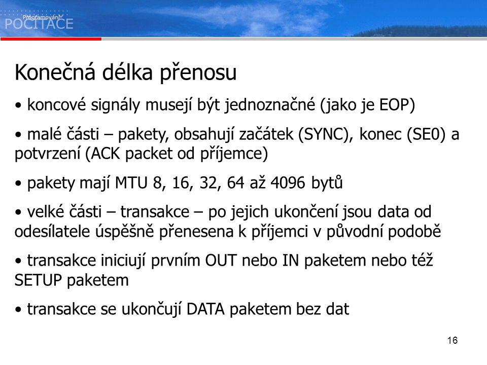16 Konečná délka přenosu koncové signály musejí být jednoznačné (jako je EOP) malé části – pakety, obsahují začátek (SYNC), konec (SE0) a potvrzení (A