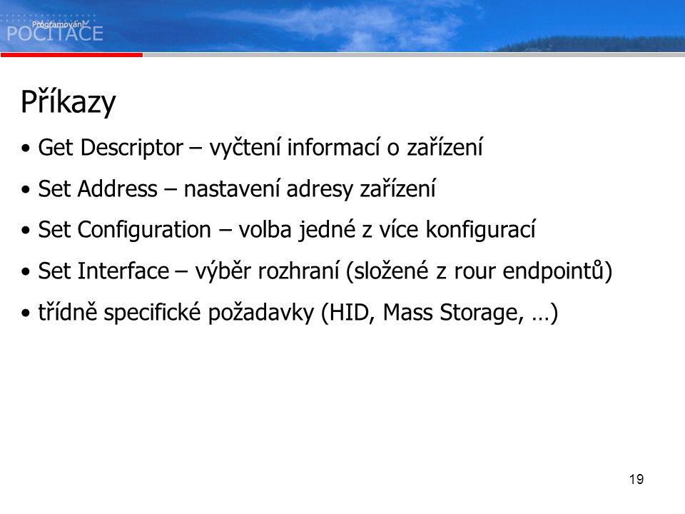 19 Příkazy Get Descriptor – vyčtení informací o zařízení Set Address – nastavení adresy zařízení Set Configuration – volba jedné z více konfigurací Se