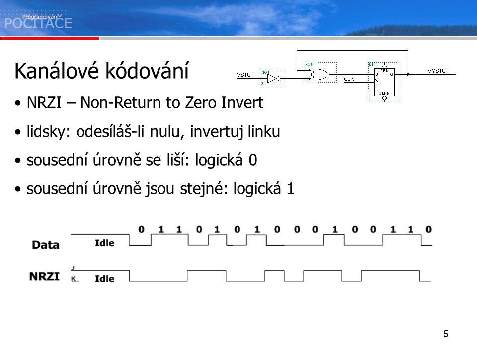 5 Kanálové kódování NRZI – Non-Return to Zero Invert lidsky: odesíláš-li nulu, invertuj linku sousední úrovně se liší: logická 0 sousední úrovně jsou