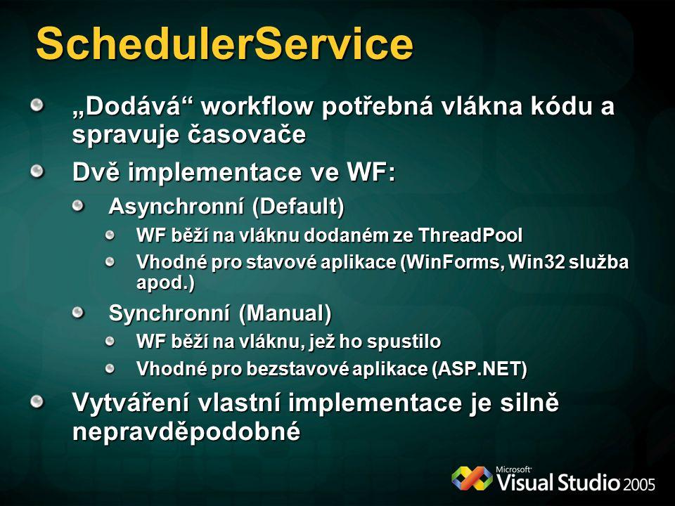 """""""Dodává workflow potřebná vlákna kódu a spravuje časovače Dvě implementace ve WF: Asynchronní (Default) WF běží na vláknu dodaném ze ThreadPool Vhodné pro stavové aplikace (WinForms, Win32 služba apod.) Synchronní (Manual) WF běží na vláknu, jež ho spustilo Vhodné pro bezstavové aplikace (ASP.NET) Vytváření vlastní implementace je silně nepravděpodobné SchedulerService"""