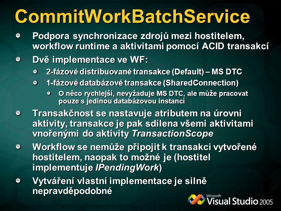 Podpora synchronizace zdrojů mezi hostitelem, workflow runtime a aktivitami pomocí ACID transakcí Dvě implementace ve WF: 2-fázové distribuované transakce (Default) – MS DTC 1-fázové databázové transakce (SharedConnection) O něco rychlejší, nevyžaduje MS DTC, ale může pracovat pouze s jedinou databázovou instancí Transakčnost se nastavuje atributem na úrovni aktivity, transakce je pak sdílena všemi aktivitami vnořenými do aktivity TransactionScope Workflow se nemůže připojit k transakci vytvořené hostitelem, naopak to možné je (hostitel implementuje IPendingWork) Vytváření vlastní implementace je silně nepravděpodobné CommitWorkBatchService