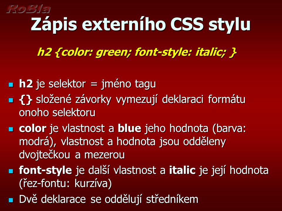 Zápis externího CSS stylu h2 {color: green; font-style: italic; } h2 je selektor = jméno tagu h2 je selektor = jméno tagu {} složené závorky vymezují