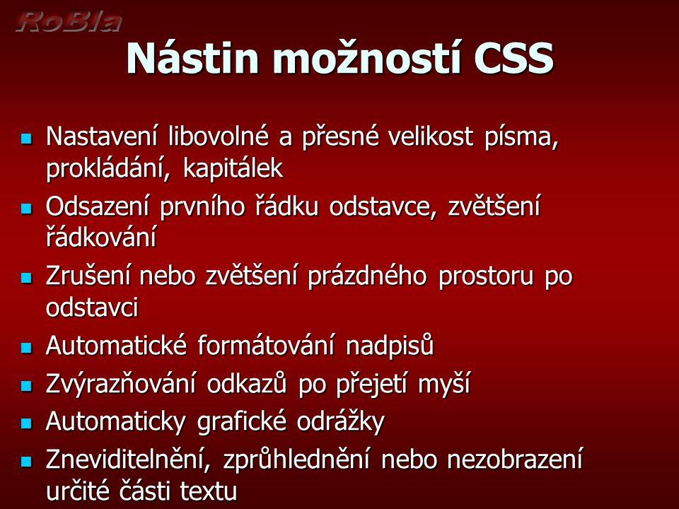 Nástin možností CSS Nastavení libovolné a přesné velikost písma, prokládání, kapitálek Nastavení libovolné a přesné velikost písma, prokládání, kapitá