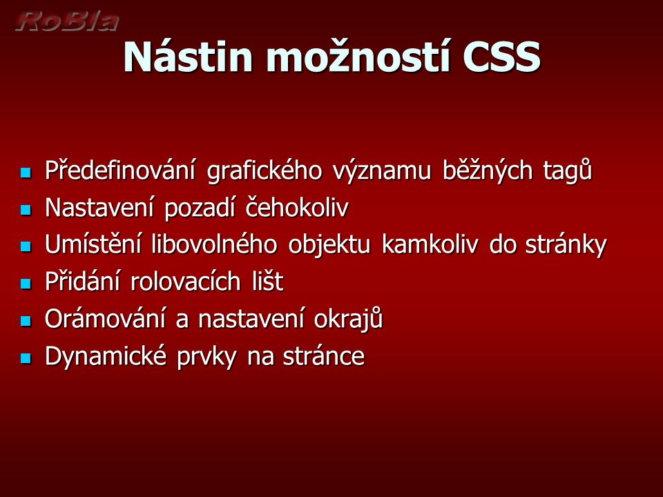 Nástin možností CSS Předefinování grafického významu běžných tagů Předefinování grafického významu běžných tagů Nastavení pozadí čehokoliv Nastavení p