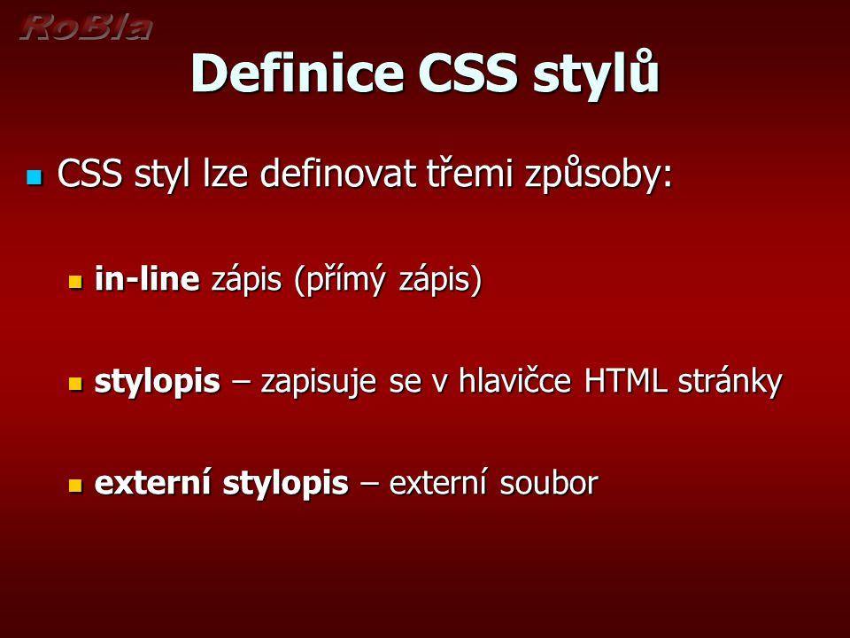 Definice CSS stylů CSS styl lze definovat třemi způsoby: CSS styl lze definovat třemi způsoby: in-line zápis (přímý zápis) in-line zápis (přímý zápis)
