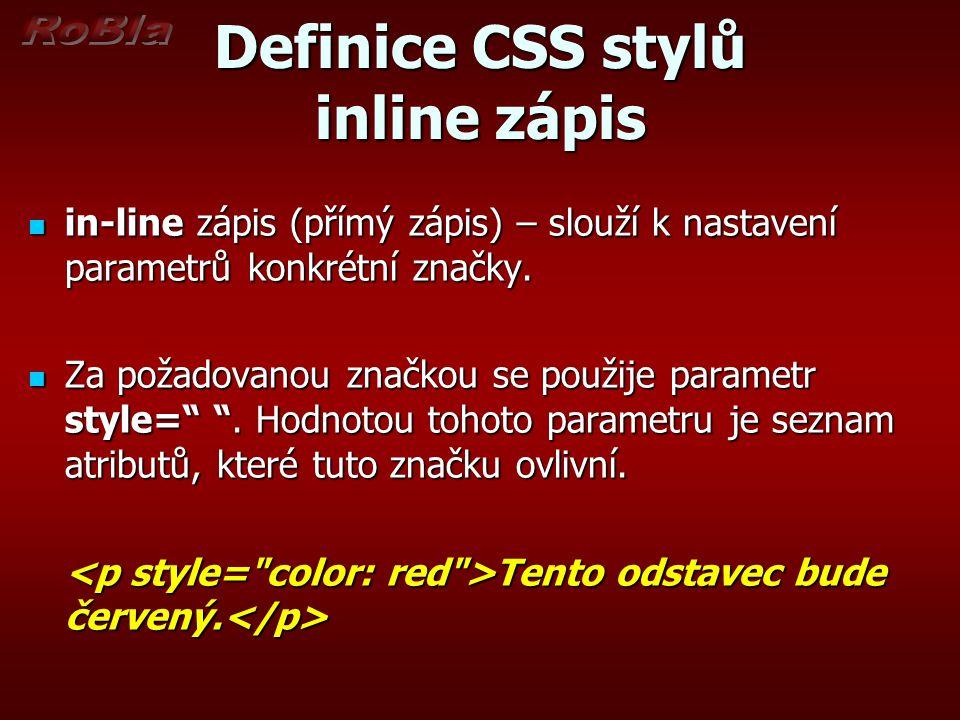 Definice CSS stylů inline zápis in-line zápis (přímý zápis) – slouží k nastavení parametrů konkrétní značky. in-line zápis (přímý zápis) – slouží k na