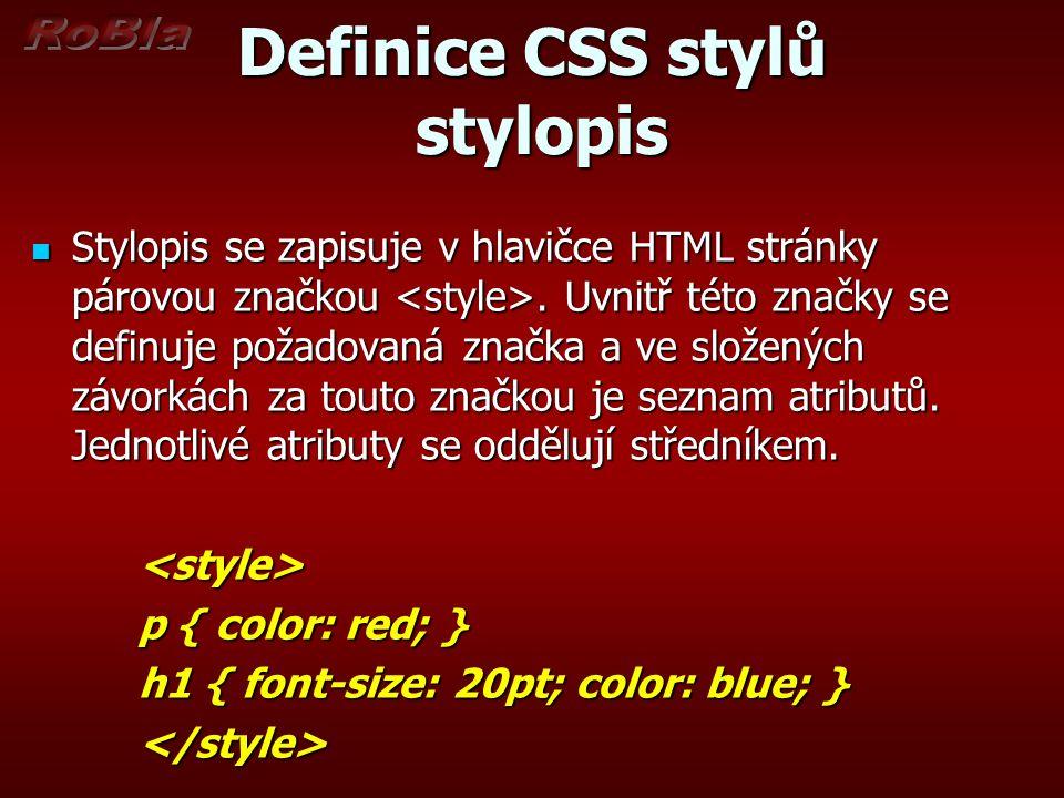 Definice CSS stylů stylopis Stylopis se zapisuje v hlavičce HTML stránky párovou značkou. Uvnitř této značky se definuje požadovaná značka a ve složen