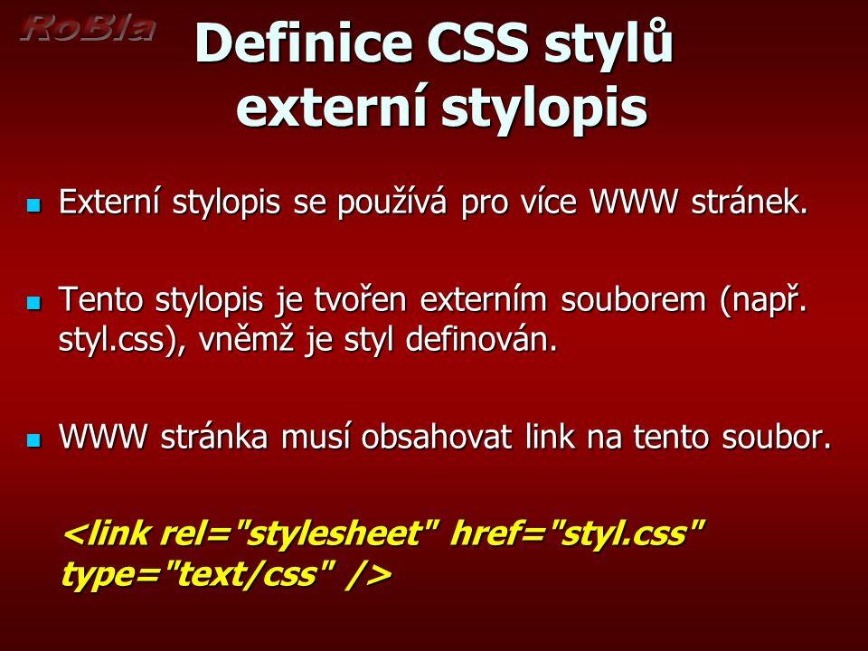 Definice CSS stylů externí stylopis Externí stylopis se používá pro více WWW stránek. Externí stylopis se používá pro více WWW stránek. Tento stylopis