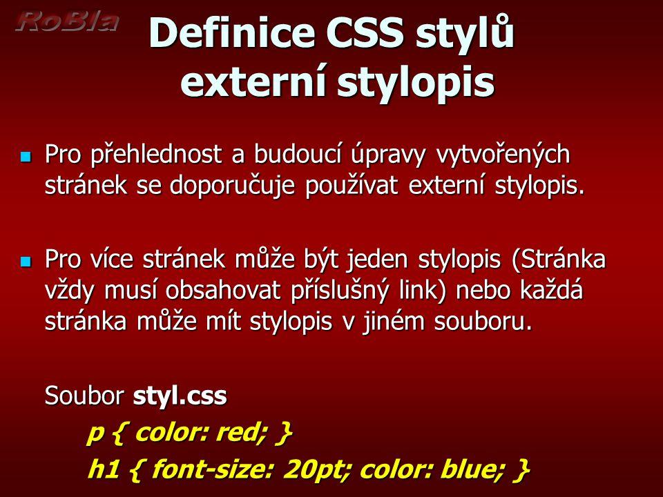 Definice CSS stylů externí stylopis Pro přehlednost a budoucí úpravy vytvořených stránek se doporučuje používat externí stylopis. Pro přehlednost a bu