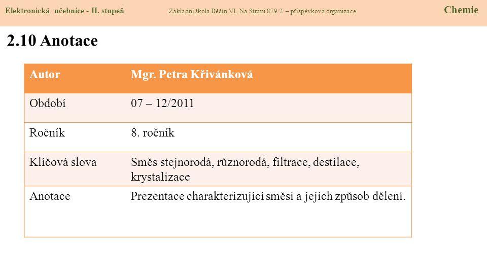 AutorMgr. Petra Křivánková Období07 – 12/2011 Ročník8. ročník Klíčová slovaSměs stejnorodá, různorodá, filtrace, destilace, krystalizace AnotacePrezen