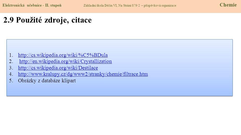 2.9 Použité zdroje, citace 1.http://cs.wikipedia.org/wiki/%C5%BDulahttp://cs.wikipedia.org/wiki/%C5%BDula 2. http://en.wikipedia.org/wiki/Crystallizat