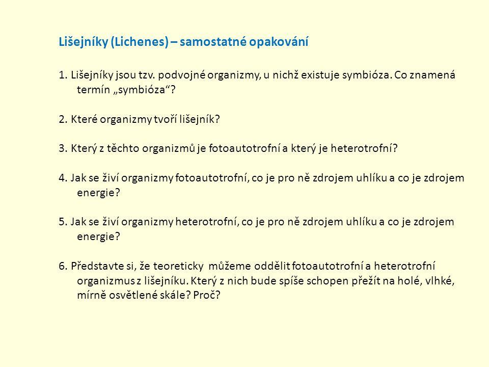 """Lišejníky (Lichenes) – samostatné opakování 1. Lišejníky jsou tzv. podvojné organizmy, u nichž existuje symbióza. Co znamená termín """"symbióza""""? 2. Kte"""
