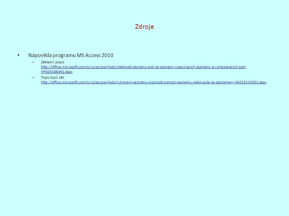 Zdroje Nápověda programu MS Access 2010 – Základní popis http://office.microsoft.com/cs-cz/access-help/vlastnosti-seznamu-poli-se-seznamy-rozeviracich