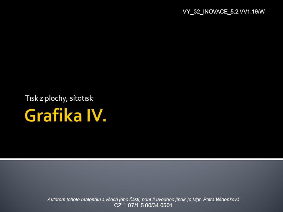 Tisk z plochy, sítotisk VY_32_INOVACE_5.2.VV1.19/Wi Autorem tohoto materiálu a všech jeho částí, není-li uvedeno jinak, je Mgr. Petra Widenková CZ.1.0