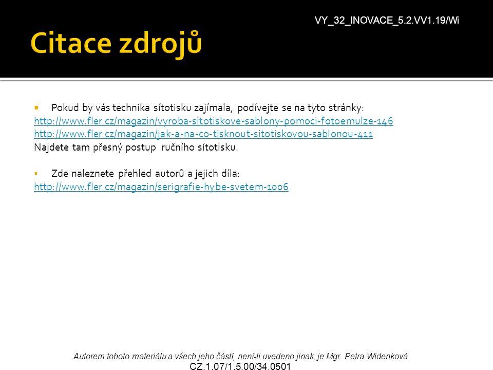  Pokud by vás technika sítotisku zajímala, podívejte se na tyto stránky: http://www.fler.cz/magazin/vyroba-sitotiskove-sablony-pomoci-fotoemulze-146