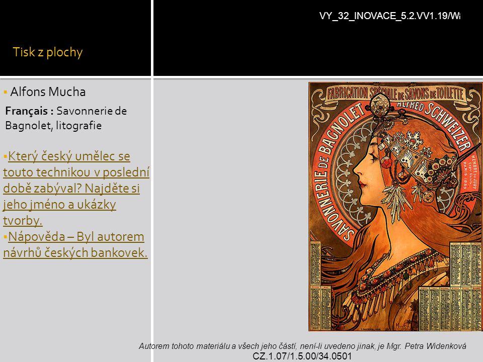 Tisk z plochy  Alfons Mucha  Který český umělec se touto technikou v poslední době zabýval? Najděte si jeho jméno a ukázky tvorby.  Nápověda – Byl