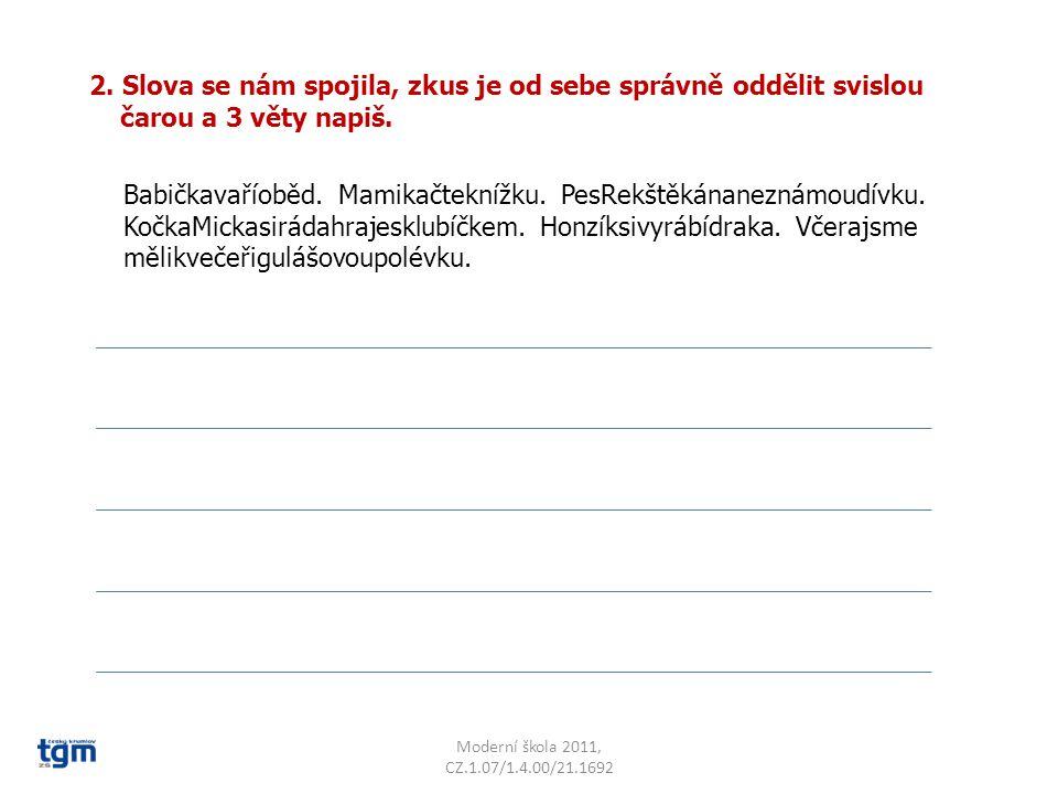 Moderní škola 2011, CZ.1.07/1.4.00/21.1692 3.Přečti a doplň věty podle obrázku.