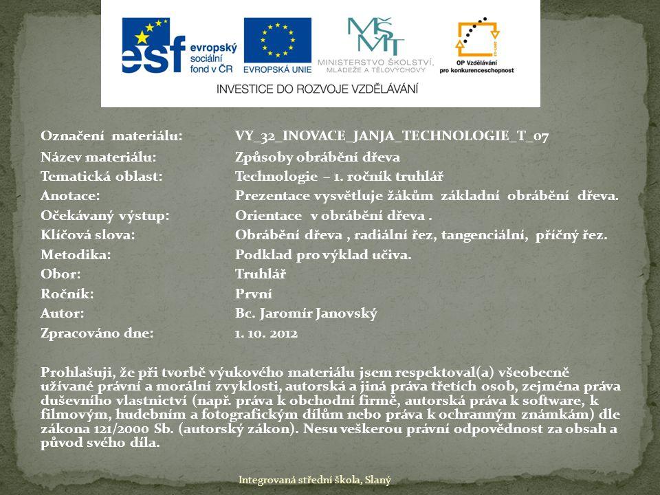 Označení materiálu: VY_32_INOVACE_JANJA_TECHNOLOGIE_T_07 Název materiálu:Způsoby obrábění dřeva Tematická oblast:Technologie – 1. ročník truhlář Anota