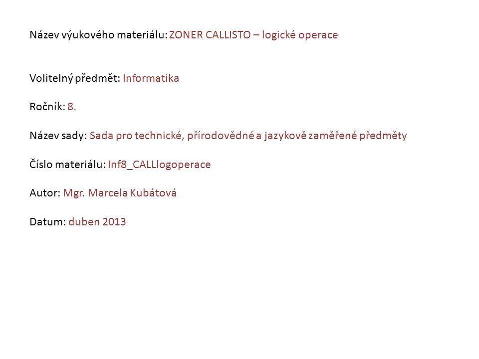 Název výukového materiálu: ZONER CALLISTO – logické operace Volitelný předmět: Informatika Ročník: 8.