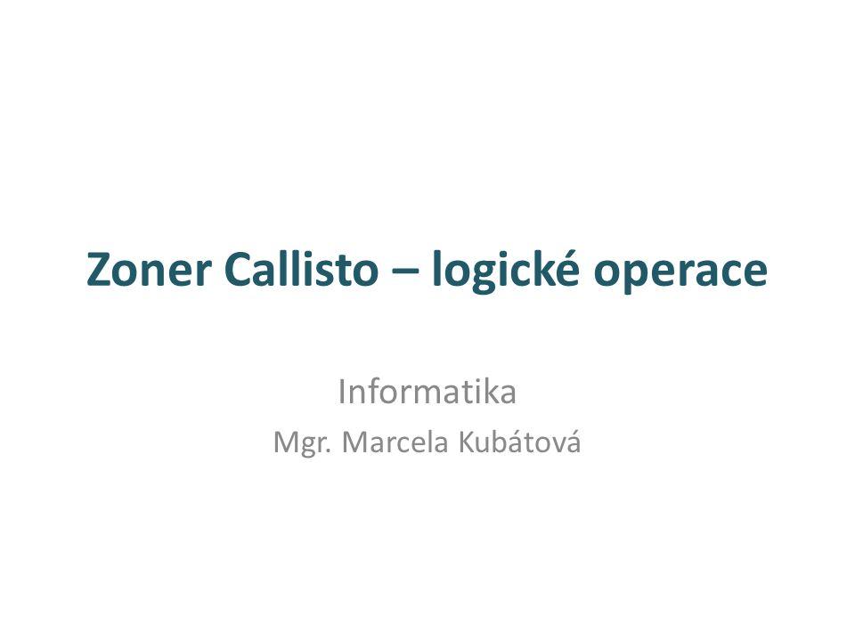 Zoner Callisto – logické operace Informatika Mgr. Marcela Kubátová