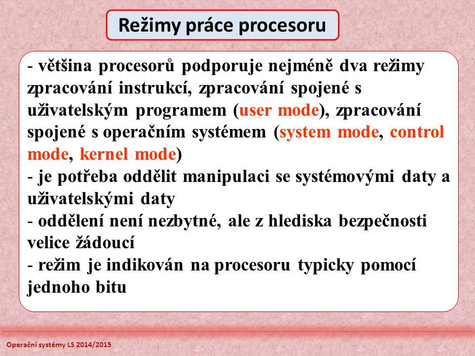 Operační systémy LS 2014/2015 AA01 SS:0A1A 11AA 3C00 0A18 0A16 0A14 0A12 Vrchol zásobníku SS:0A14 - struktura LIFO v operační paměti - instrukce PUSH (vložení), POP (výběr) - výběr řídí registr SP (Stack Pointer) - kapacita zásobníku na programátorovi - používá INT, přerušovací systém, volání podprogramu Dno zásobníku SS:0A1A Zásobník