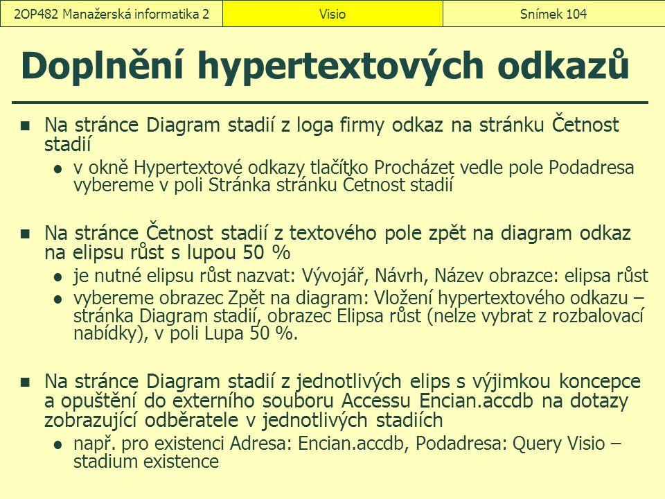 Doplnění hypertextových odkazů Na stránce Diagram stadií z loga firmy odkaz na stránku Četnost stadií v okně Hypertextové odkazy tlačítko Procházet ve