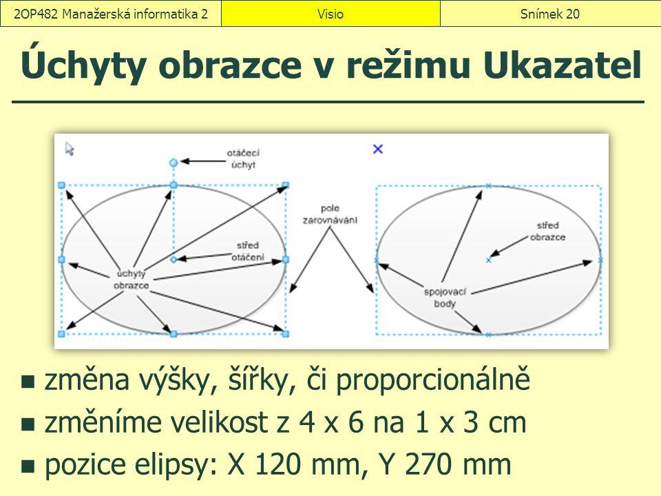 Úchyty obrazce v režimu Ukazatel změna výšky, šířky, či proporcionálně změníme velikost z 4 x 6 na 1 x 3 cm pozice elipsy: X 120 mm, Y 270 mm VisioSní