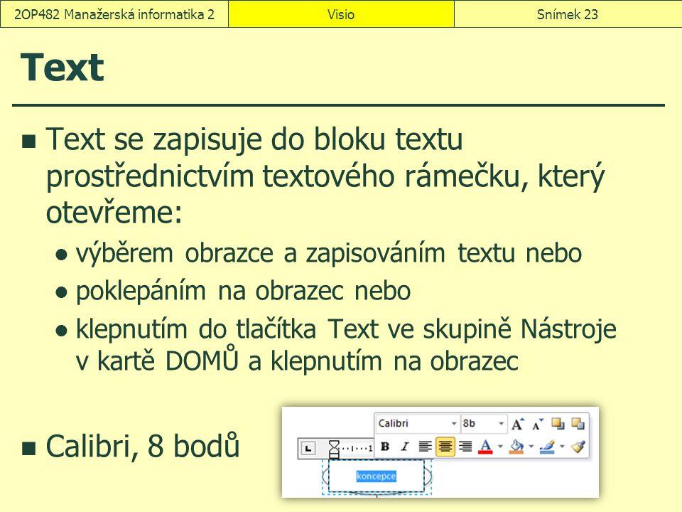 Text Text se zapisuje do bloku textu prostřednictvím textového rámečku, který otevřeme: výběrem obrazce a zapisováním textu nebo poklepáním na obrazec