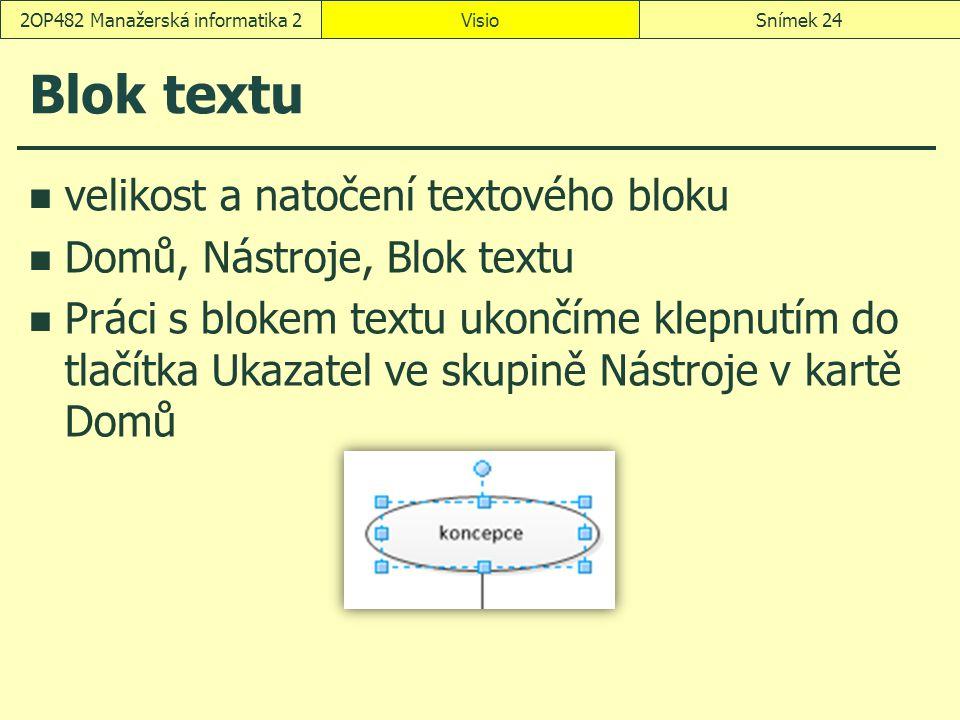 Blok textu velikost a natočení textového bloku Domů, Nástroje, Blok textu Práci s blokem textu ukončíme klepnutím do tlačítka Ukazatel ve skupině Nást