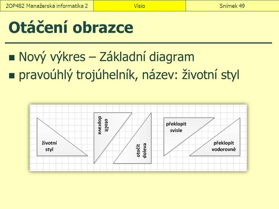 Otáčení obrazce Nový výkres – Základní diagram pravoúhlý trojúhelník, název: životní styl VisioSnímek 492OP482 Manažerská informatika 2