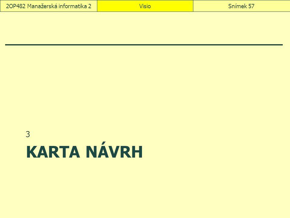 KARTA NÁVRH 3 VisioSnímek 572OP482 Manažerská informatika 2