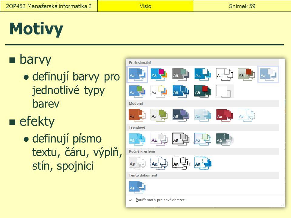 Motivy barvy definují barvy pro jednotlivé typy barev efekty definují písmo textu, čáru, výplň, stín, spojnici VisioSnímek 592OP482 Manažerská informa