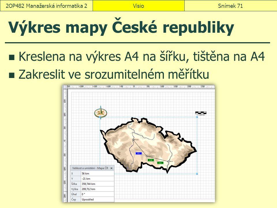 Výkres mapy České republiky Kreslena na výkres A4 na šířku, tištěna na A4 Zakreslit ve srozumitelném měřítku VisioSnímek 712OP482 Manažerská informati