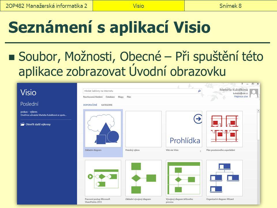 Seznámení s aplikací Visio Soubor, Možnosti, Obecné – Při spuštění této aplikace zobrazovat Úvodní obrazovku VisioSnímek 82OP482 Manažerská informatik