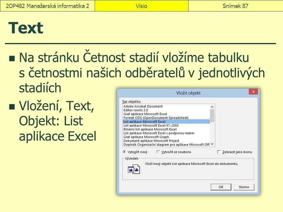 Text Na stránku Četnost stadií vložíme tabulku s četnostmi našich odběratelů v jednotlivých stadiích Vložení, Text, Objekt: List aplikace Excel VisioS