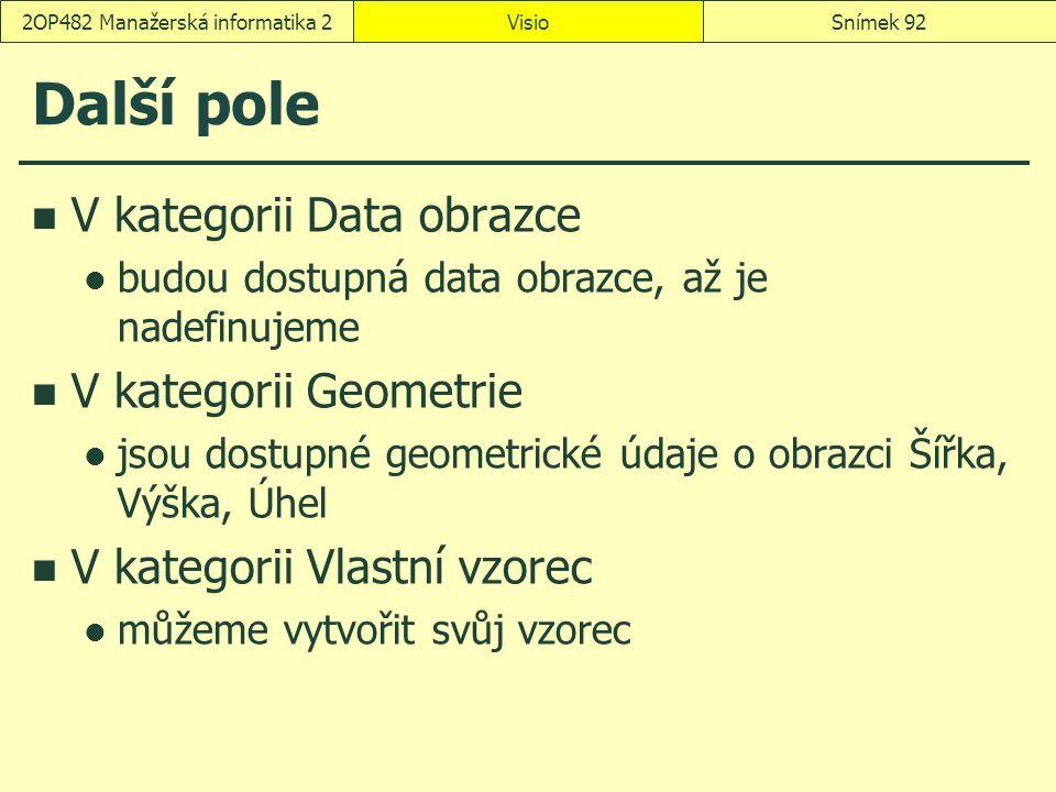 Další pole V kategorii Data obrazce budou dostupná data obrazce, až je nadefinujeme V kategorii Geometrie jsou dostupné geometrické údaje o obrazci Ší