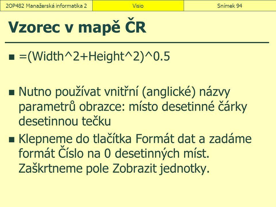 Vzorec v mapě ČR =(Width^2+Height^2)^0.5 Nutno používat vnitřní (anglické) názvy parametrů obrazce: místo desetinné čárky desetinnou tečku Klepneme do