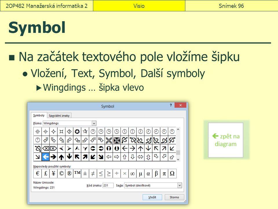 Symbol Na začátek textového pole vložíme šipku Vložení, Text, Symbol, Další symboly  Wingdings … šipka vlevo VisioSnímek 962OP482 Manažerská informat