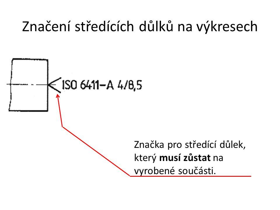 Značení středících důlků na výkresech Značka pro středící důlek, který musí zůstat na vyrobené součásti.