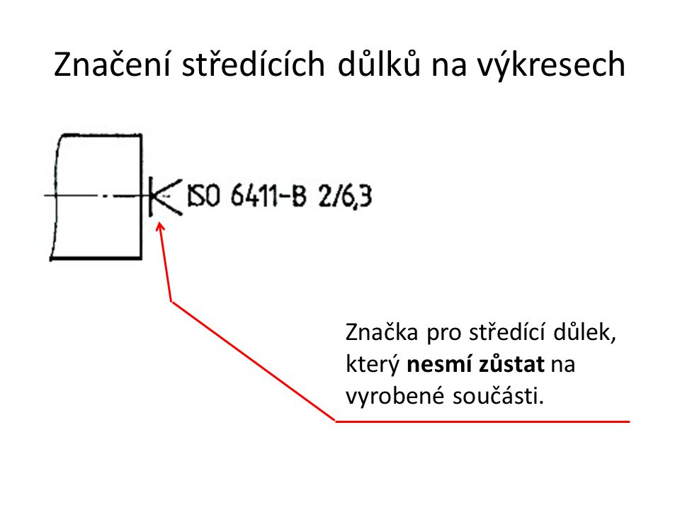 Značení středících důlků na výkresech Značka pro středící důlek, který nesmí zůstat na vyrobené součásti.