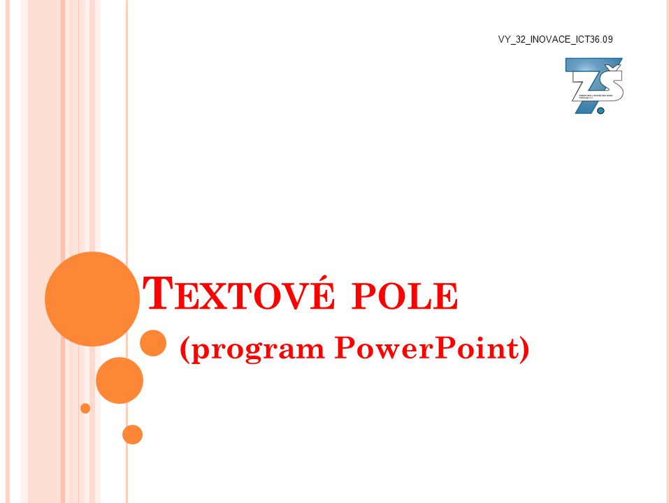 T EXTOVÉ POLE (program PowerPoint) VY_32_INOVACE_ICT36.09