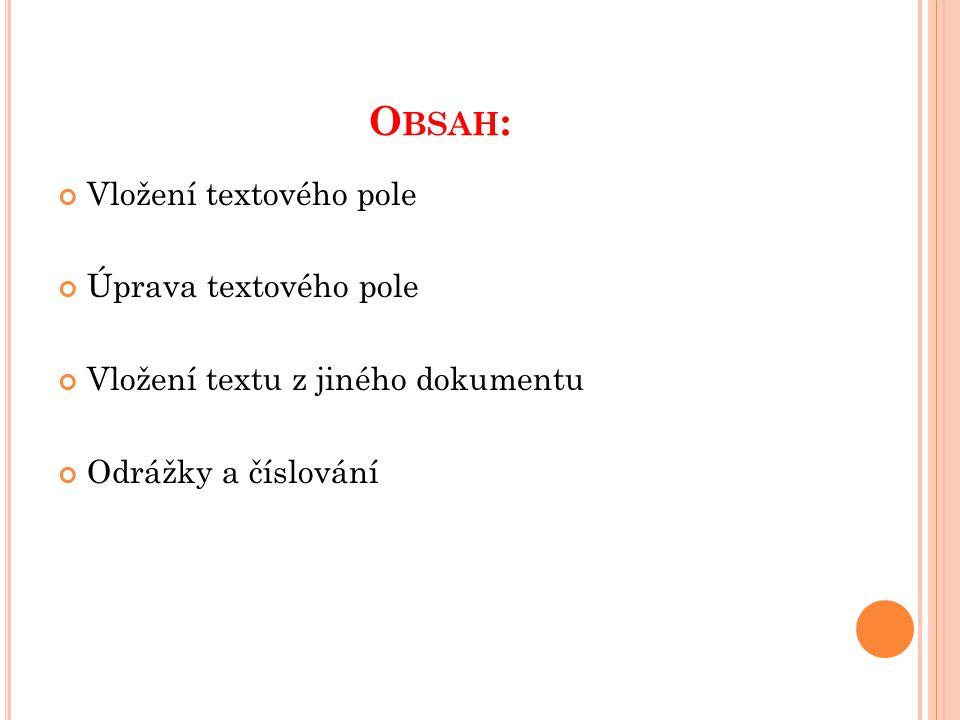 O BSAH : Vložení textového pole Úprava textového pole Vložení textu z jiného dokumentu Odrážky a číslování