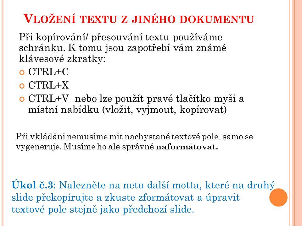 V LOŽENÍ TEXTU Z JINÉHO DOKUMENTU Při kopírování/ přesouvání textu používáme schránku.