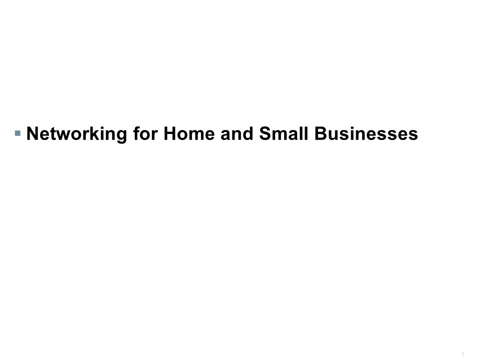 1  Networking for Home and Small Businesses