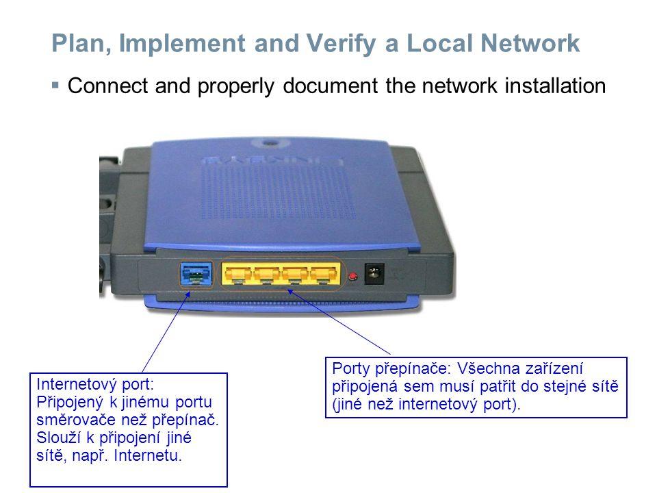 Plan, Implement and Verify a Local Network  Connect and properly document the network installation Internetový port: Připojený k jinému portu směrovače než přepínač.