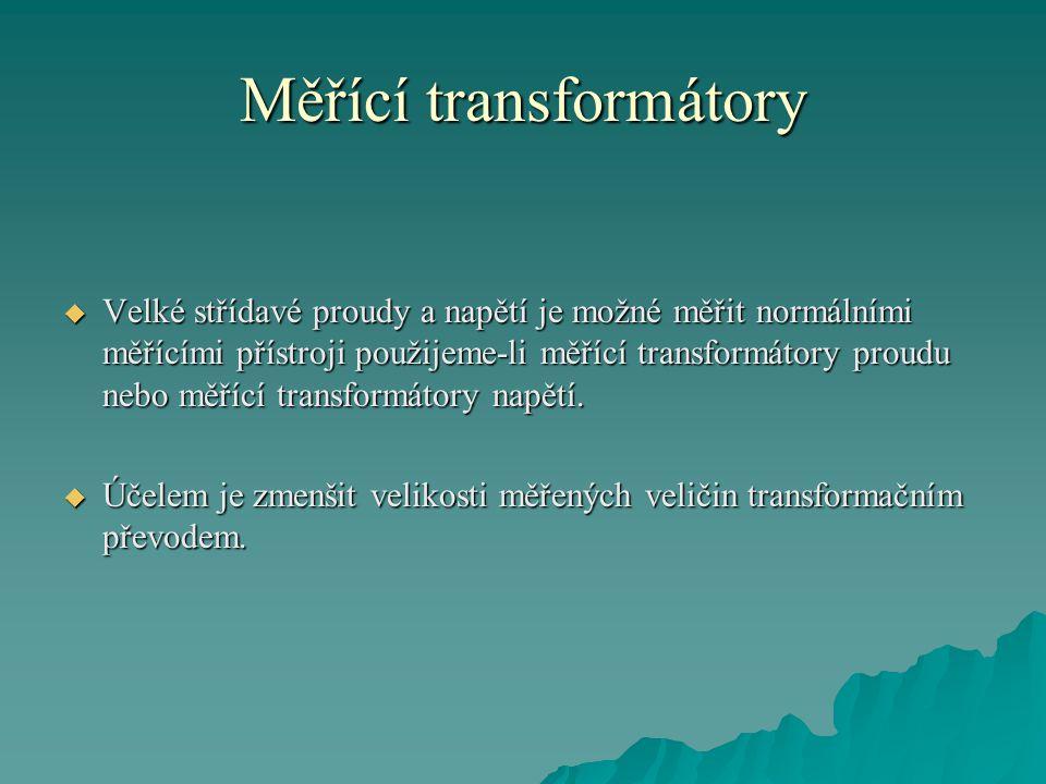  Velké střídavé proudy a napětí je možné měřit normálními měřícími přístroji použijeme-li měřící transformátory proudu nebo měřící transformátory napětí.