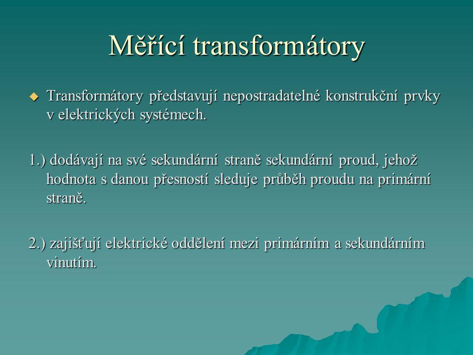 Měřící transformátory  Transformátory představují nepostradatelné konstrukční prvky v elektrických systémech.